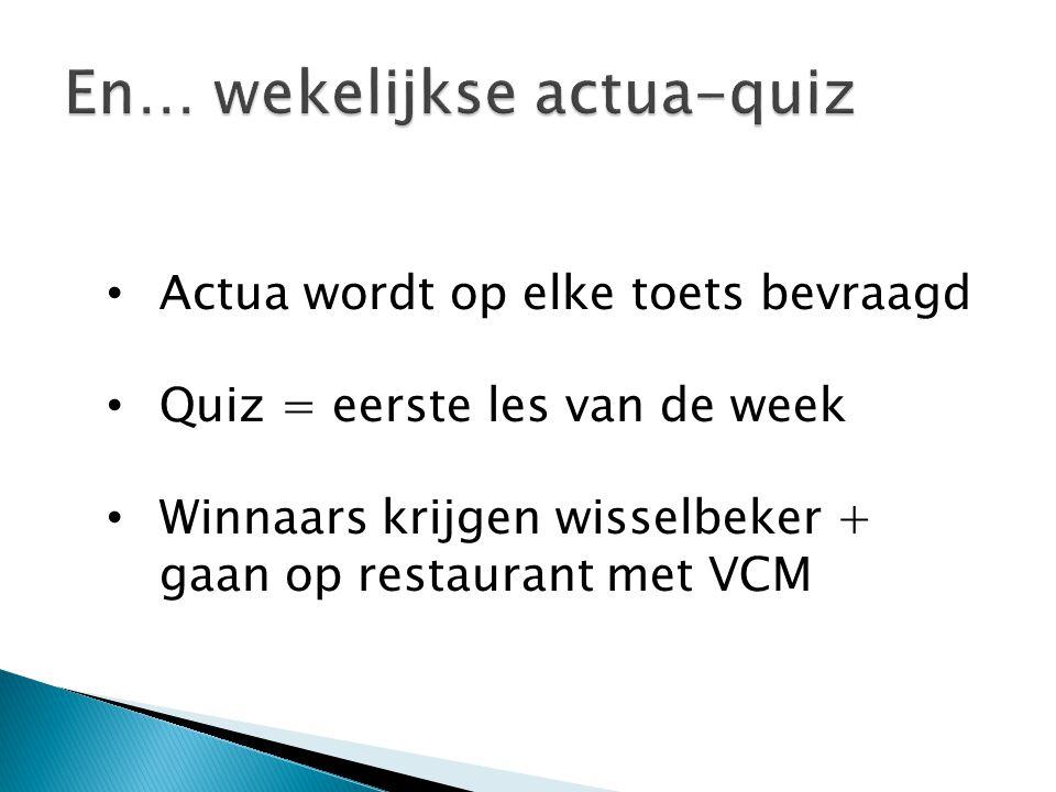 Actua wordt op elke toets bevraagd Quiz = eerste les van de week Winnaars krijgen wisselbeker + gaan op restaurant met VCM
