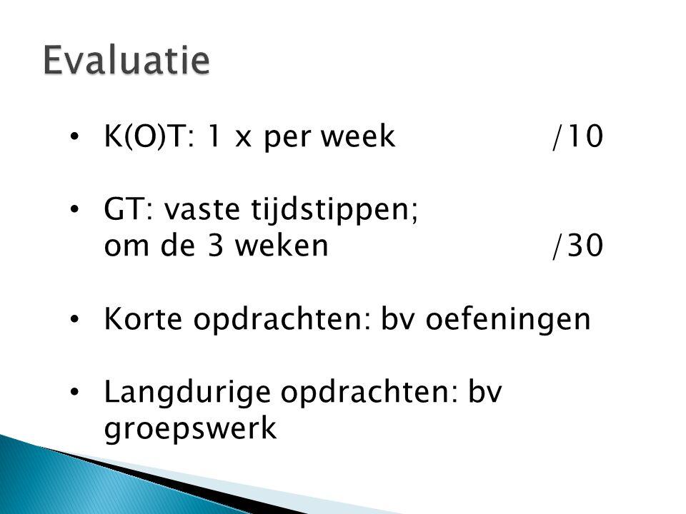 K(O)T: 1 x per week/10 GT: vaste tijdstippen; om de 3 weken/30 Korte opdrachten: bv oefeningen Langdurige opdrachten: bv groepswerk