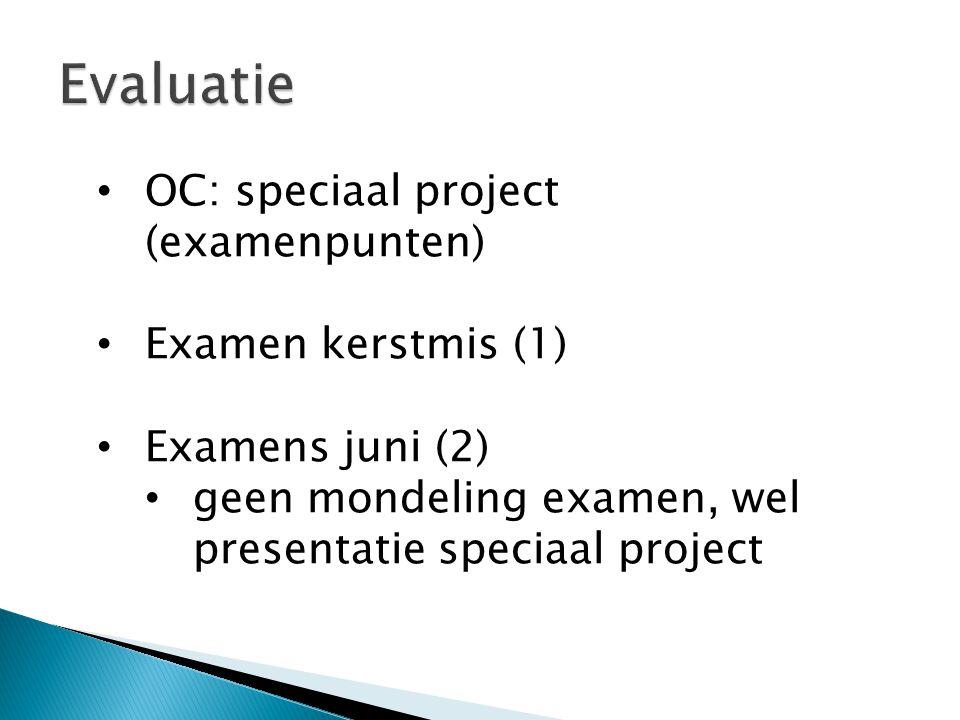 OC: speciaal project (examenpunten) Examen kerstmis (1) Examens juni (2) geen mondeling examen, wel presentatie speciaal project