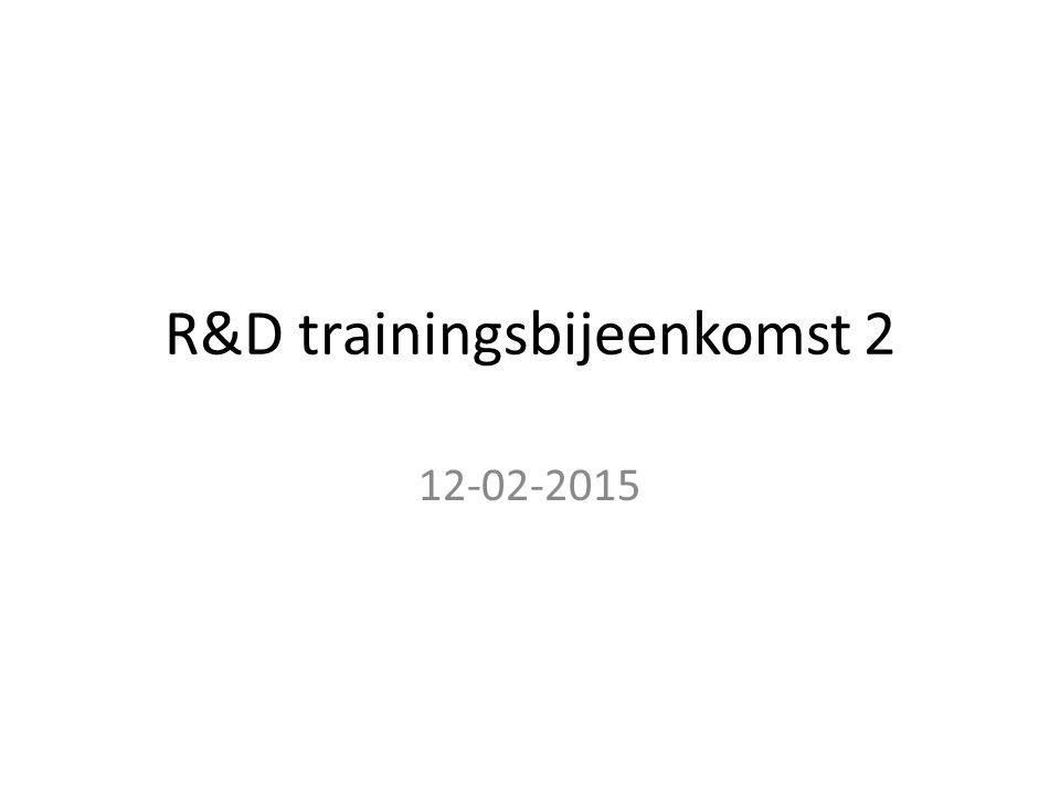 R&D trainingsbijeenkomst 2 12-02-2015