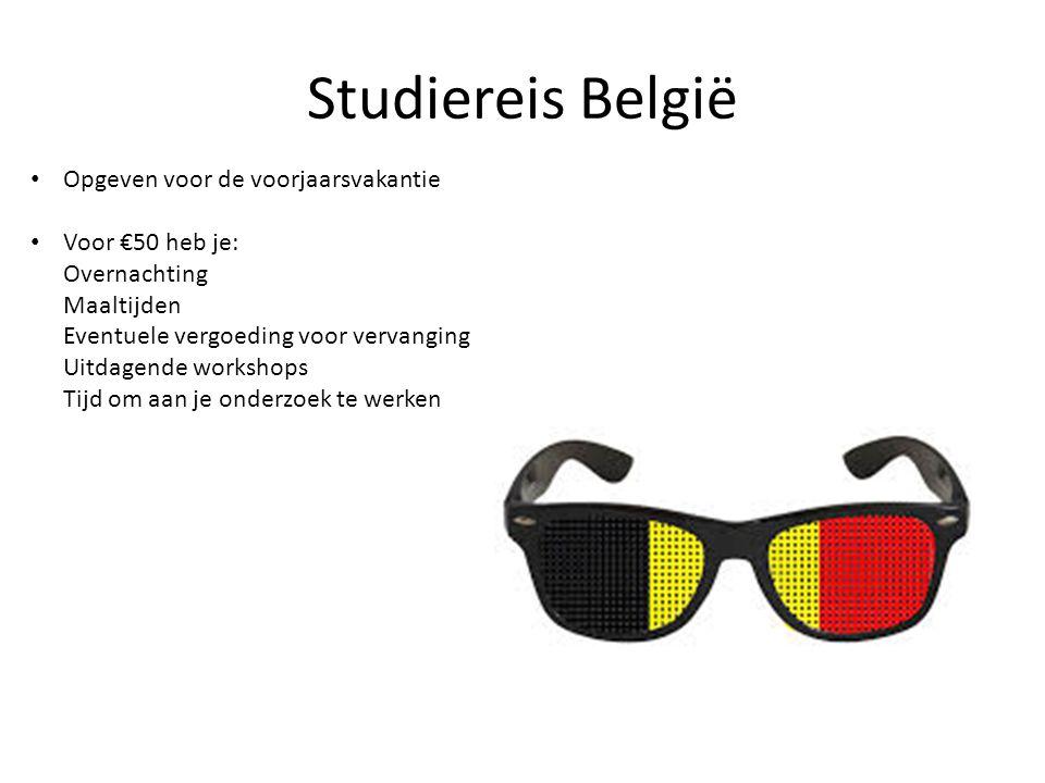 Studiereis België Opgeven voor de voorjaarsvakantie Voor €50 heb je: Overnachting Maaltijden Eventuele vergoeding voor vervanging Uitdagende workshops Tijd om aan je onderzoek te werken