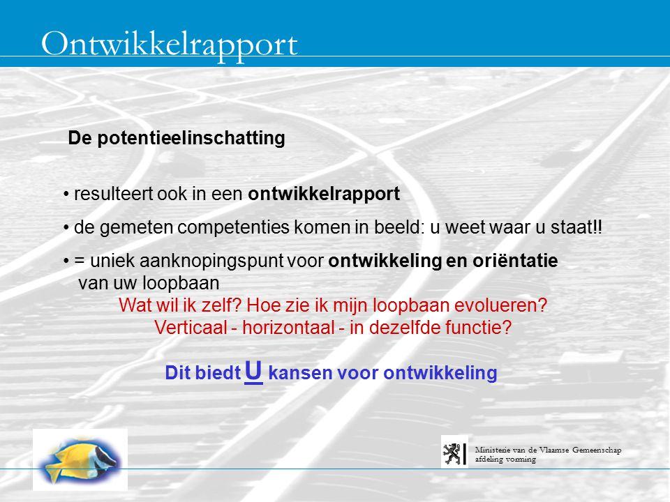 Ontwikkelrapport afdeling vorming Ministerie van de Vlaamse Gemeenschap De potentieelinschatting resulteert ook in een ontwikkelrapport de gemeten competenties komen in beeld: u weet waar u staat!.