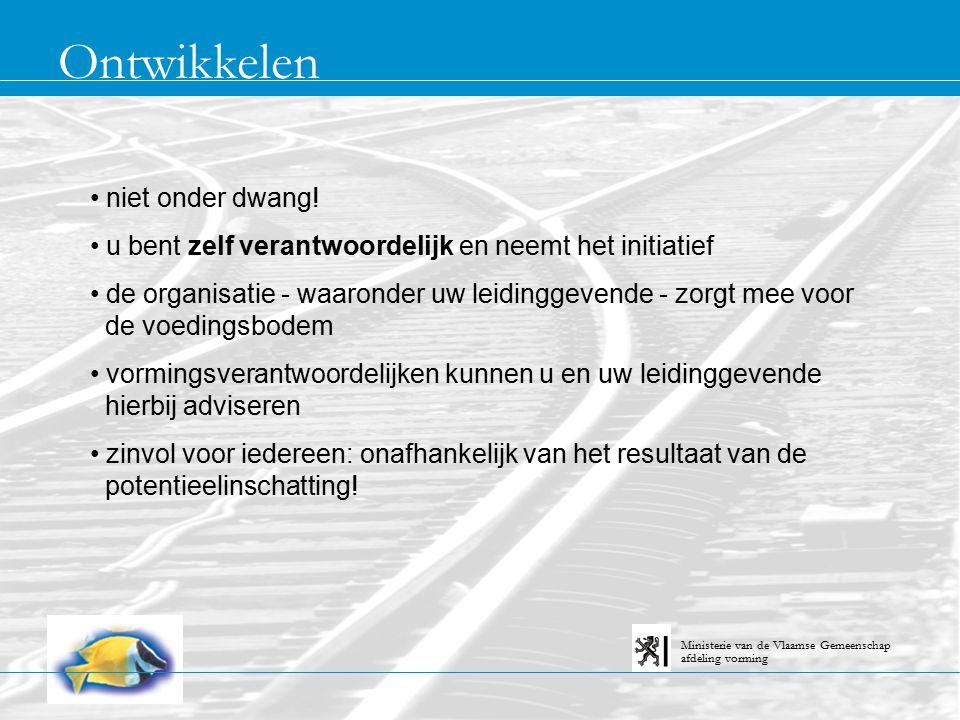 Ontwikkelen afdeling vorming Ministerie van de Vlaamse Gemeenschap niet onder dwang! u bent zelf verantwoordelijk en neemt het initiatief de organisat