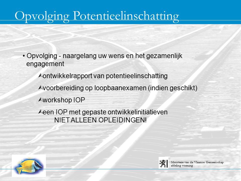 Opvolging Potentieelinschatting afdeling vorming Ministerie van de Vlaamse Gemeenschap Opvolging - naargelang uw wens en het gezamenlijk engagement Ù