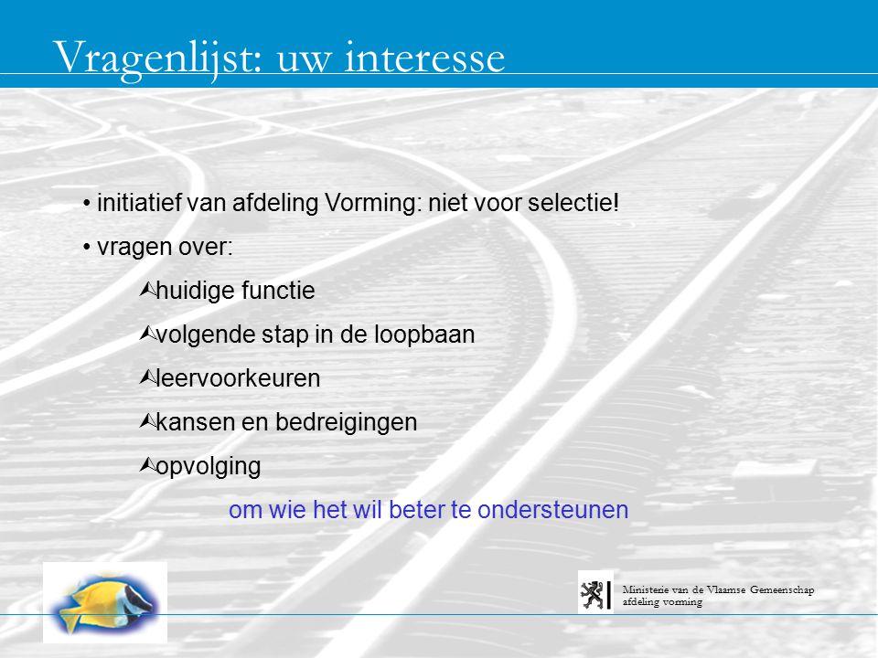 Vragenlijst: uw interesse afdeling vorming Ministerie van de Vlaamse Gemeenschap initiatief van afdeling Vorming: niet voor selectie! vragen over: Ù h