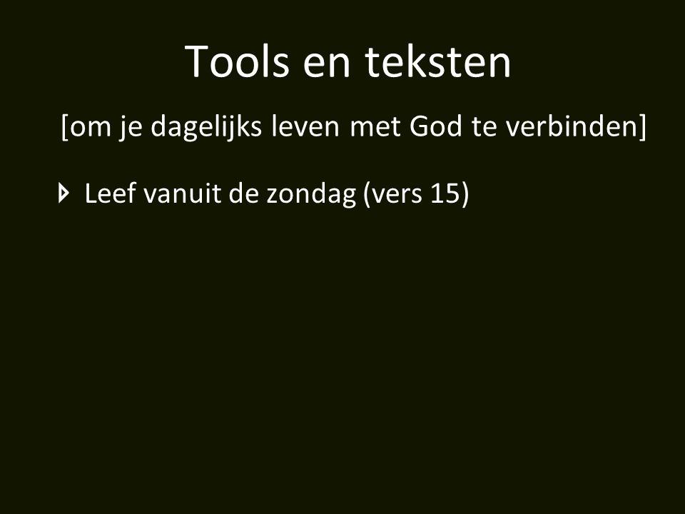 Tools en teksten [om je dagelijks leven met God te verbinden] Leef vanuit de zondag (vers 15)