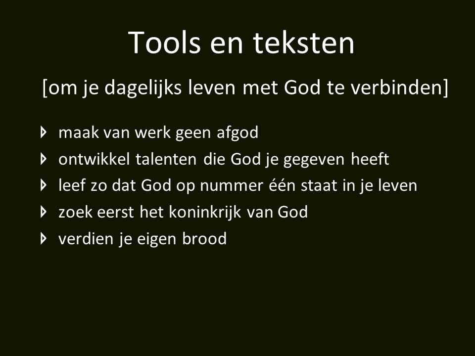 Tools en teksten [om je dagelijks leven met God te verbinden] maak van werk geen afgod ontwikkel talenten die God je gegeven heeft leef zo dat God op