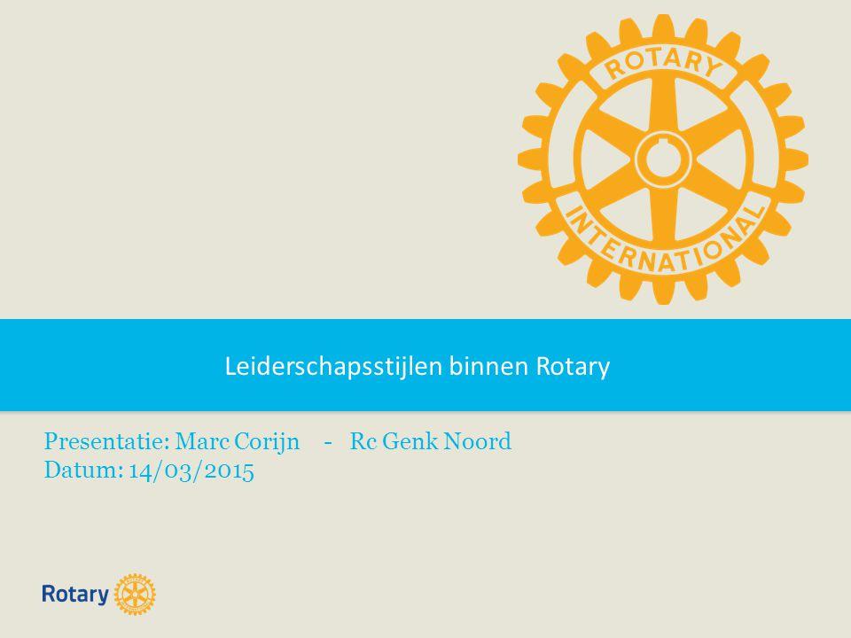 Leiderschapsstijlen binnen Rotary Presentatie: Marc Corijn - Rc Genk Noord Datum: 14/03/2015