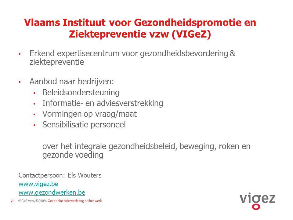 VIGeZ vzw, ©2009, Gezondheidsbevordering op het werk26 Vlaams Instituut voor Gezondheidspromotie en Ziektepreventie vzw (VIGeZ) Erkend expertisecentru