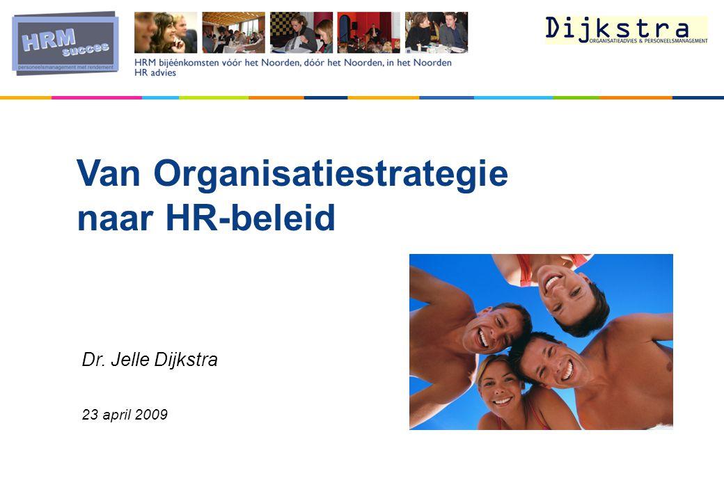Van Organisatiestrategie naar HR-beleid Dr. Jelle Dijkstra 23 april 2009