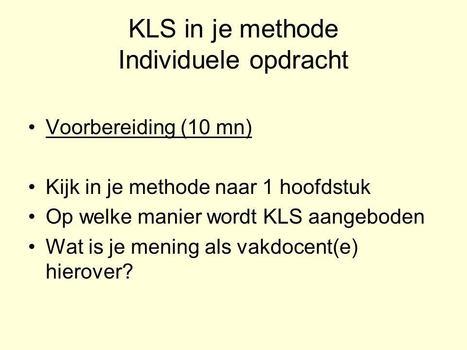 KLS in je methode Individuele opdracht Voorbereiding (10 mn) Kijk in je methode naar 1 hoofdstuk Op welke manier wordt KLS aangeboden Wat is je mening als vakdocent(e) hierover?