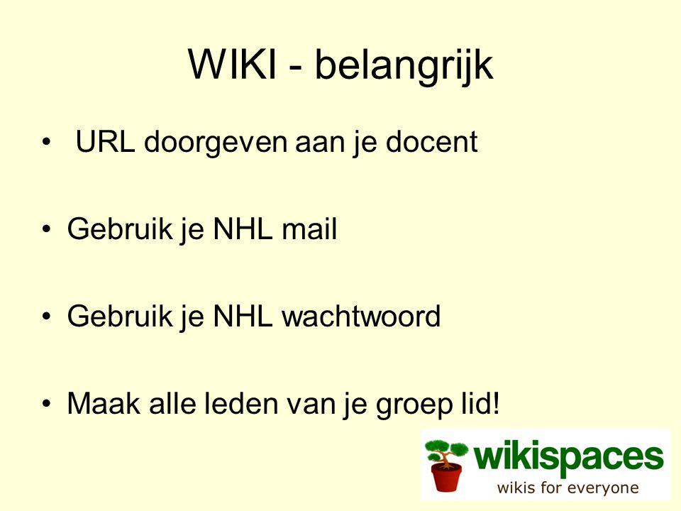 WIKI - belangrijk URL doorgeven aan je docent Gebruik je NHL mail Gebruik je NHL wachtwoord Maak alle leden van je groep lid!