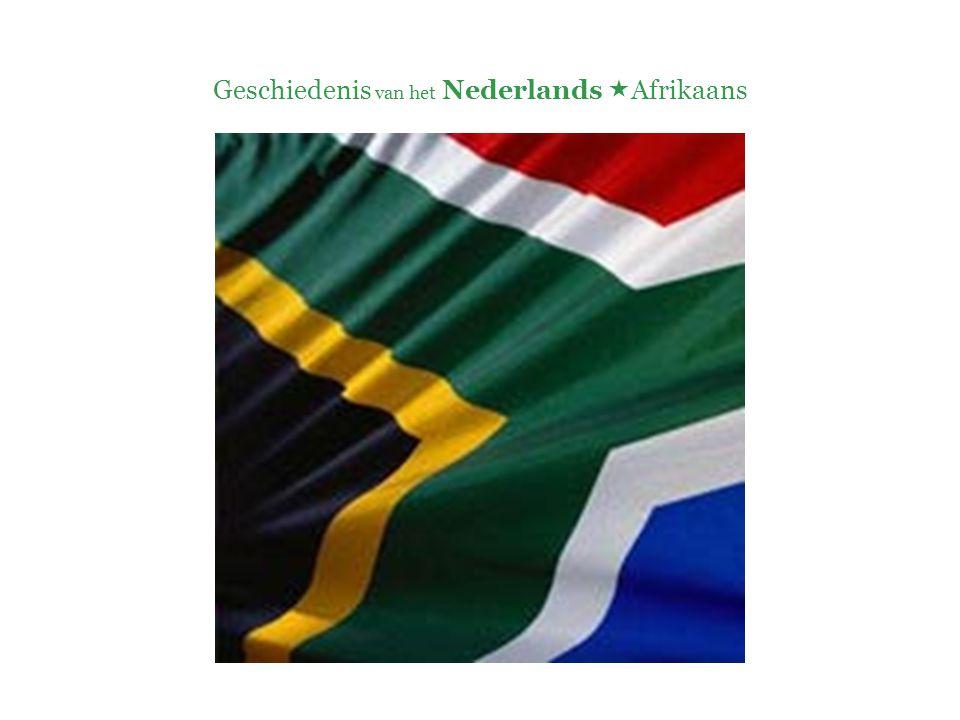 Geschiedenis van het Nederlands  Afrikaans  Eerste Boerenoorlog (1880–1881)  Tweede Boerenoorlog (1899–1902)  Boeren (of Afrikaners, de oorspronkelijke Nederlandse kolonisten) versus de Britten