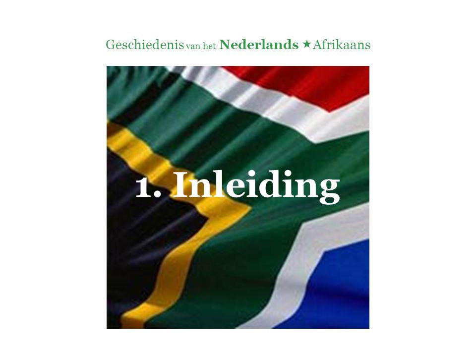 Geschiedenis van het Nederlands  Afrikaans  'De enige dochter van het Nederlands gaat door het leven met een bar slechte reputatie.' (De Vries 1995: 279)