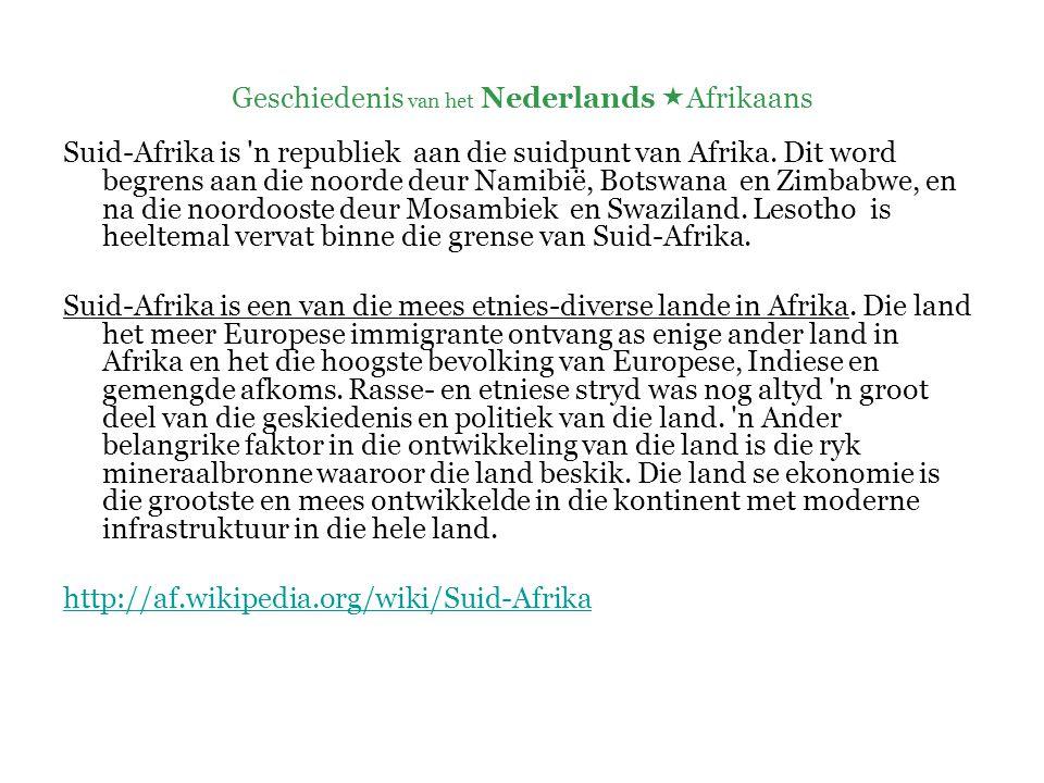 Geschiedenis van het Nederlands  Afrikaans  Inheemse bewoners (Hottentotten en Bosjesmannen) en ingevoerde slaven  => pidgin  => creooltaal ( Hottentots- Hollands ) Opm.: ook invloed van inheemse talen en van Maleis, Portugees,…