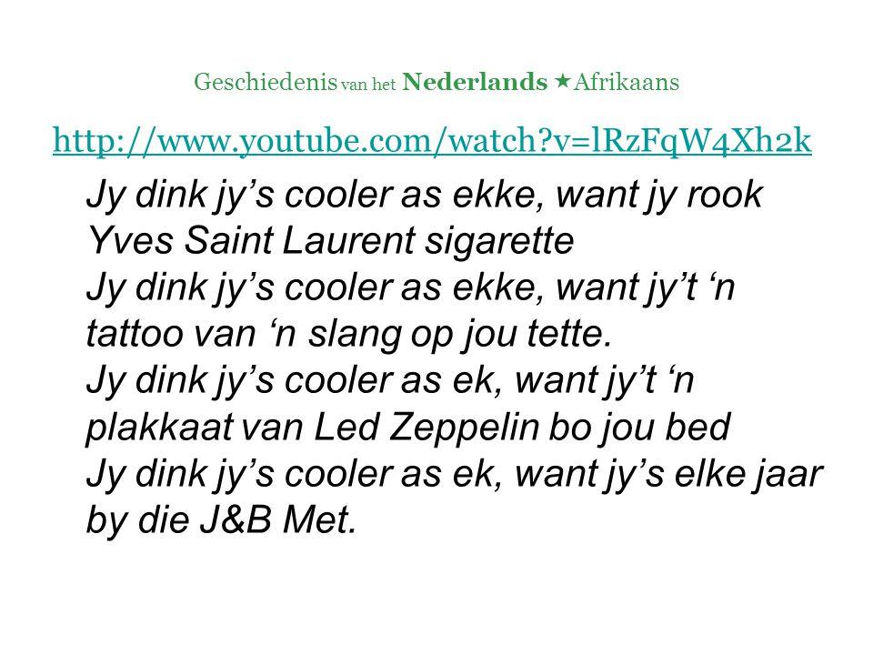 http://www.youtube.com/watch?v=lRzFqW4Xh2k Jy dink jy's cooler as ekke, want jy rook Yves Saint Laurent sigarette Jy dink jy's cooler as ekke, want jy