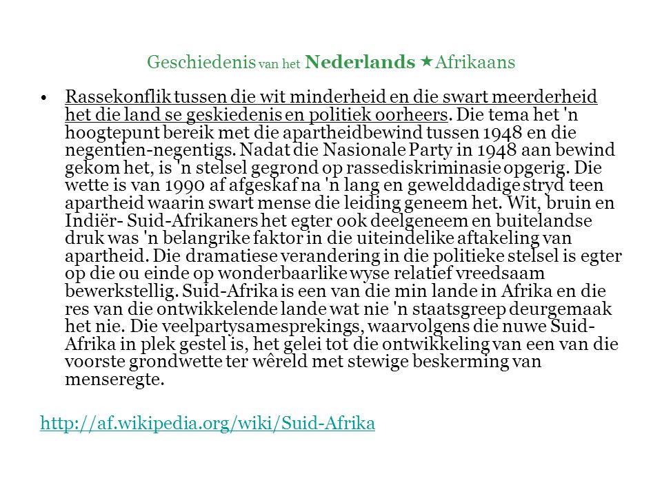 Geschiedenis van het Nederlands  Afrikaans Afrikaans voor beginners http://www.youtube.com/watch?v=MO6MCpheE9c &feature=related http://www.youtube.com/watch?v=HFmJBimV11g& feature=related http://www.youtube.com/watch?v=ZhS8qZ_OhY0& feature=related