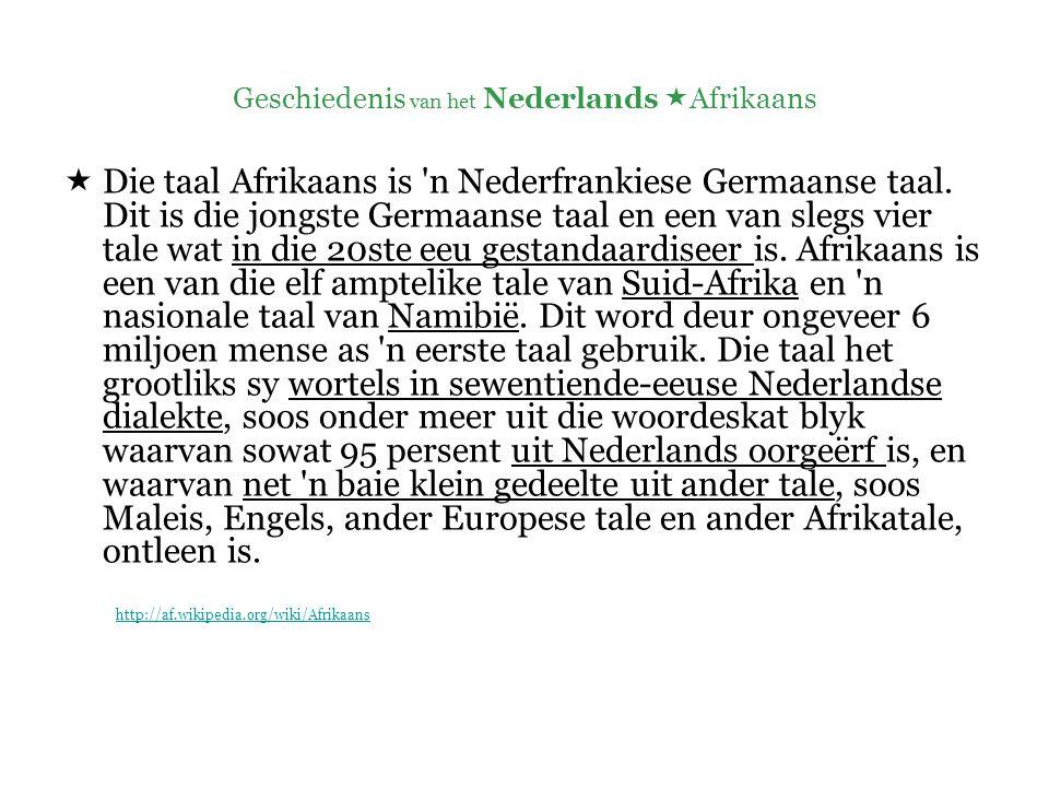 Geschiedenis van het Nederlands  Afrikaans  Tot 1795: het Nederlands officiële taal van de Kaapkolonie  17 de eeuws Nederlands.