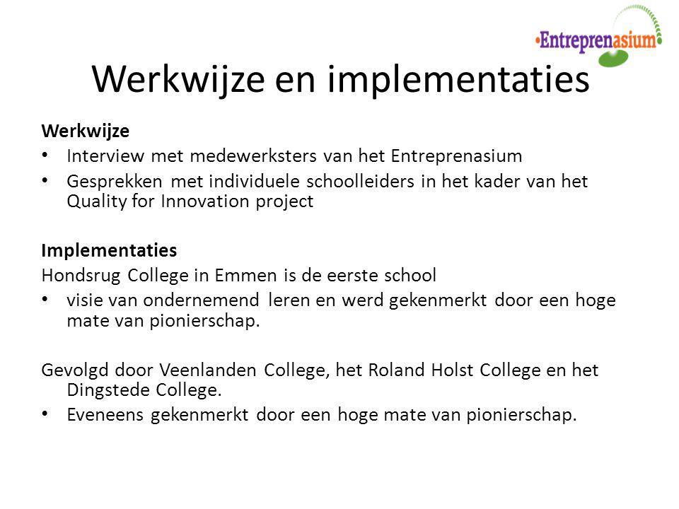 Werkwijze en implementaties Werkwijze Interview met medewerksters van het Entreprenasium Gesprekken met individuele schoolleiders in het kader van het