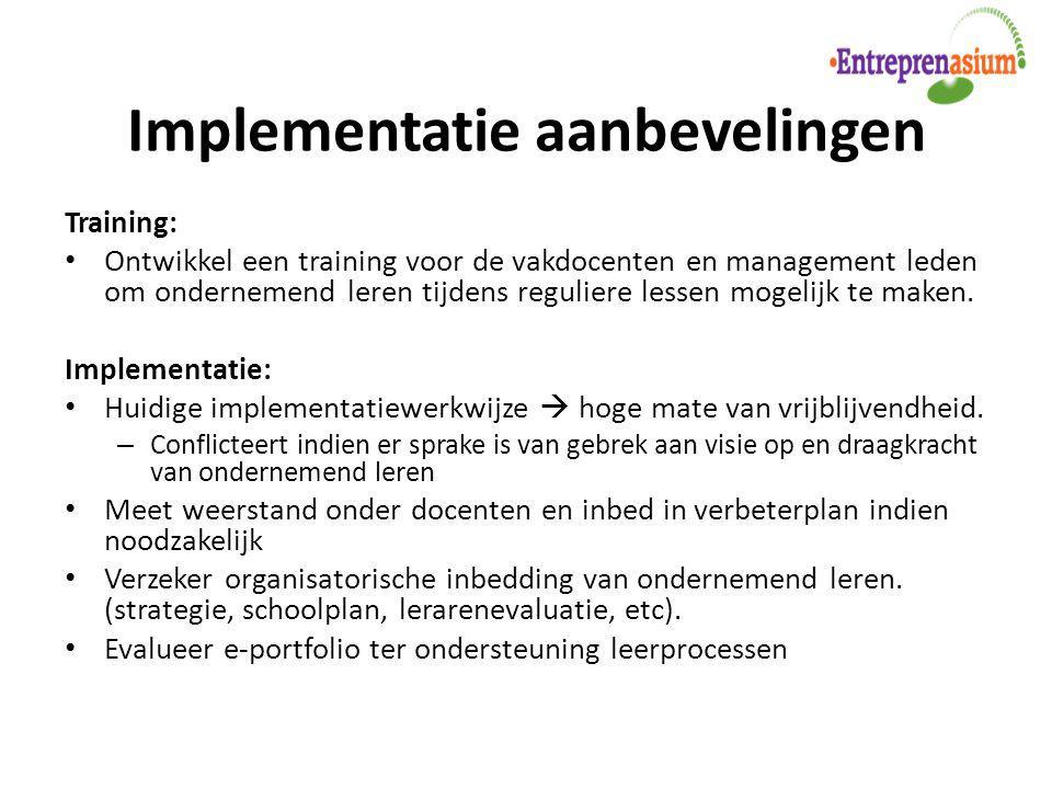 Implementatie aanbevelingen Training: Ontwikkel een training voor de vakdocenten en management leden om ondernemend leren tijdens reguliere lessen mog