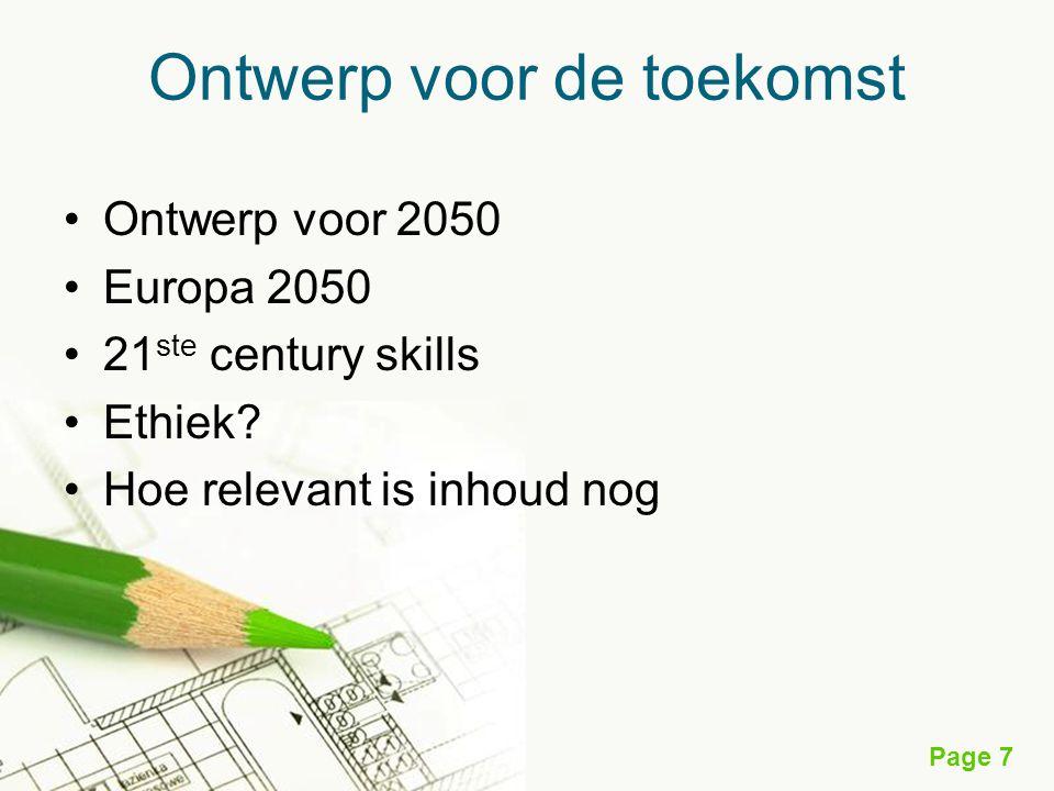 Page 7 Ontwerp voor de toekomst Ontwerp voor 2050 Europa 2050 21 ste century skills Ethiek? Hoe relevant is inhoud nog