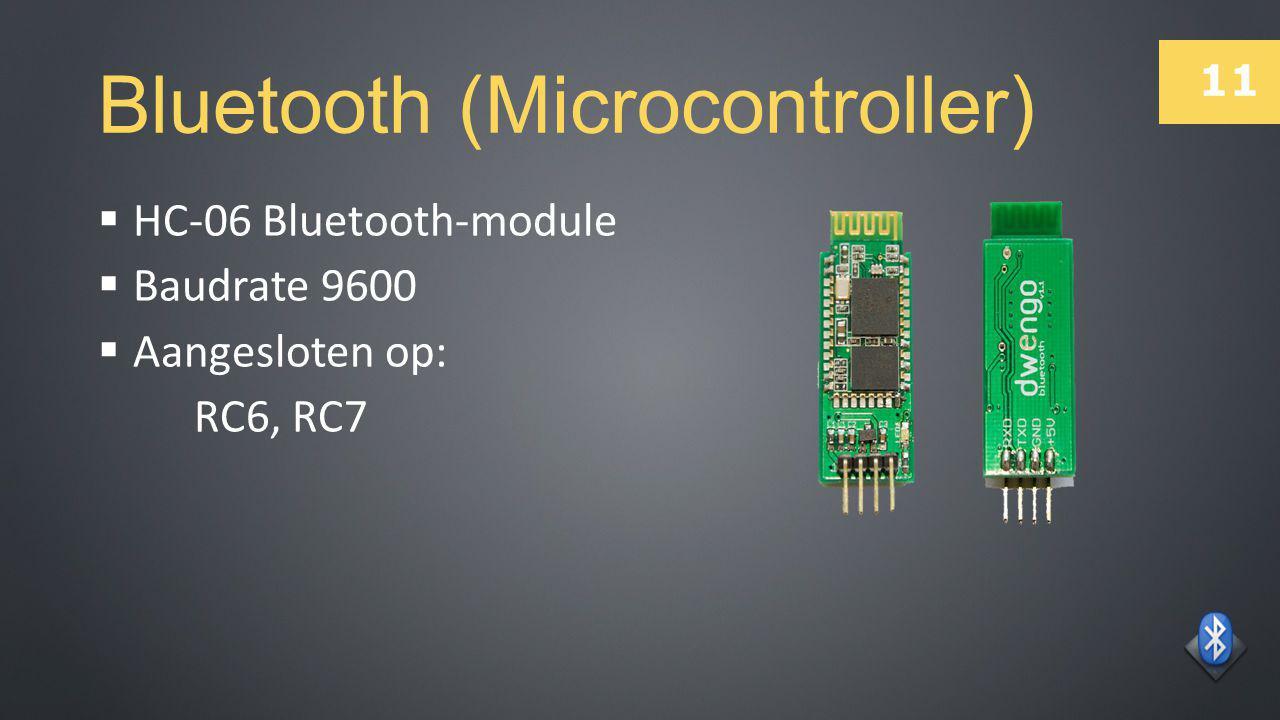 11 Bluetooth (Microcontroller)  HC-06 Bluetooth-module  Baudrate 9600  Aangesloten op: RC6, RC7