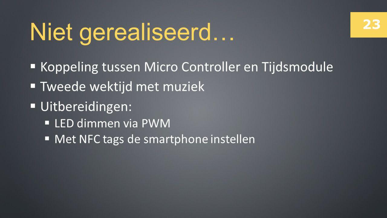 23 Niet gerealiseerd…  Koppeling tussen Micro Controller en Tijdsmodule  Tweede wektijd met muziek  Uitbereidingen:  LED dimmen via PWM  Met NFC