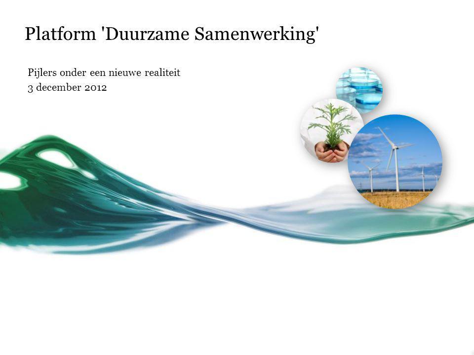 Platform 'Duurzame Samenwerking' Pijlers onder een nieuwe realiteit 3 december 2012