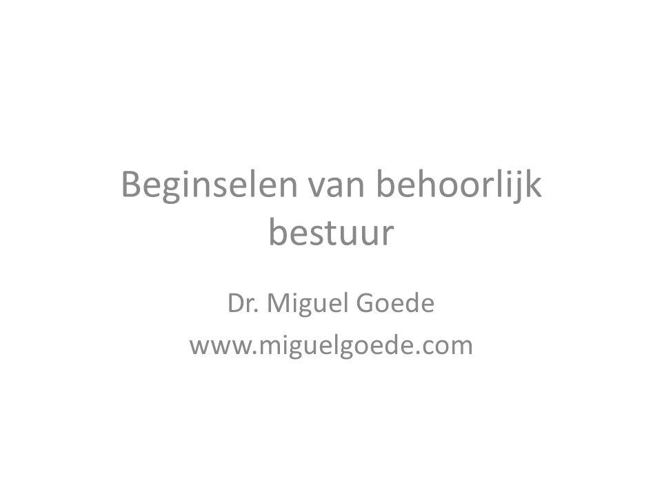 Beginselen van behoorlijk bestuur Dr. Miguel Goede www.miguelgoede.com