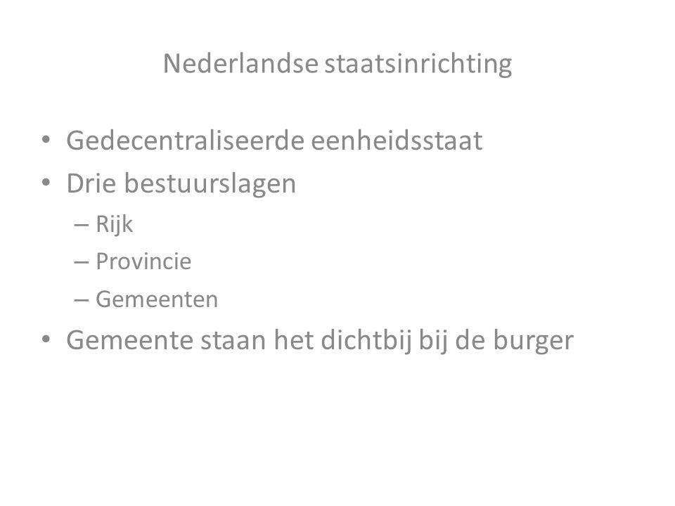 Nederlandse staatsinrichting Gedecentraliseerde eenheidsstaat Drie bestuurslagen – Rijk – Provincie – Gemeenten Gemeente staan het dichtbij bij de bur