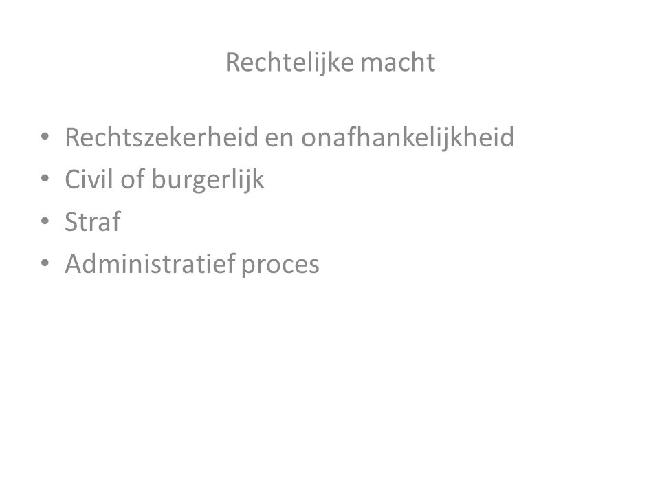Rechtelijke macht Rechtszekerheid en onafhankelijkheid Civil of burgerlijk Straf Administratief proces