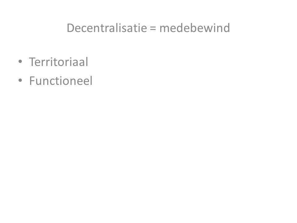 Decentralisatie = medebewind Territoriaal Functioneel