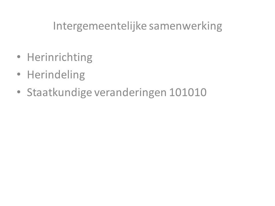 Intergemeentelijke samenwerking Herinrichting Herindeling Staatkundige veranderingen 101010