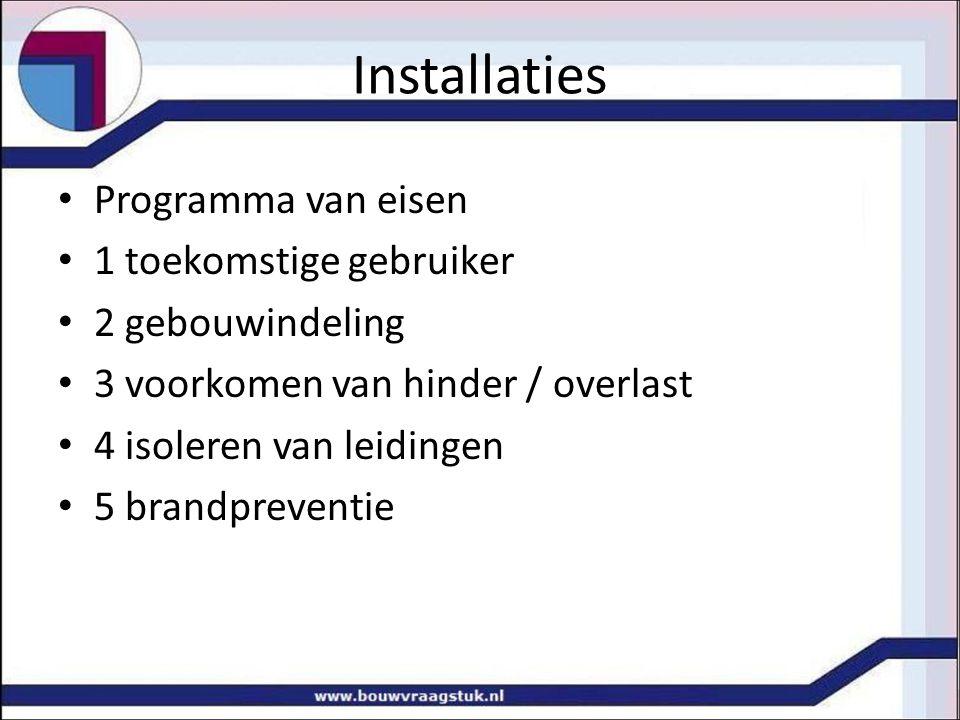 Installaties Programma van eisen 1 toekomstige gebruiker 2 gebouwindeling 3 voorkomen van hinder / overlast 4 isoleren van leidingen 5 brandpreventie