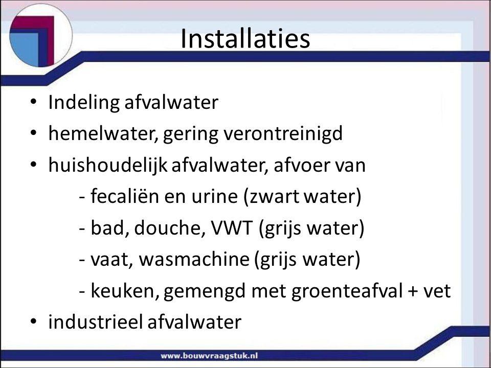 Installaties Indeling afvalwater hemelwater, gering verontreinigd huishoudelijk afvalwater, afvoer van - fecaliën en urine (zwart water) - bad, douche