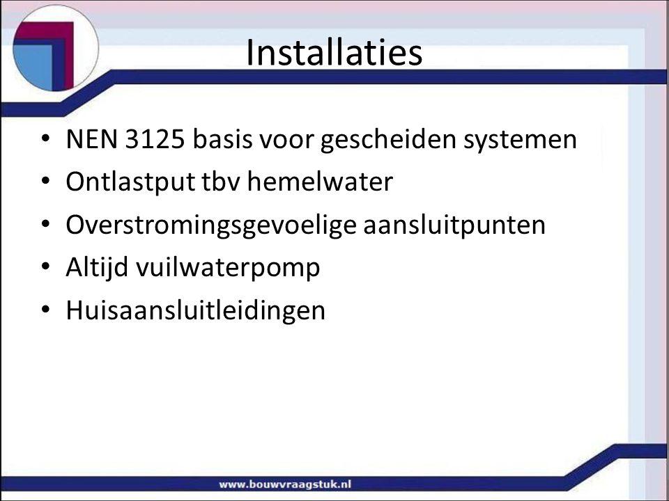 Installaties NEN 3125 basis voor gescheiden systemen Ontlastput tbv hemelwater Overstromingsgevoelige aansluitpunten Altijd vuilwaterpomp Huisaansluit