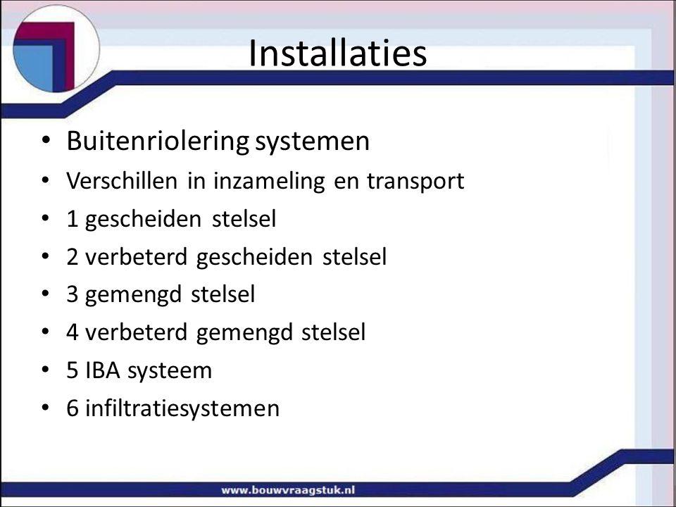 Installaties Buitenriolering systemen Verschillen in inzameling en transport 1 gescheiden stelsel 2 verbeterd gescheiden stelsel 3 gemengd stelsel 4 v