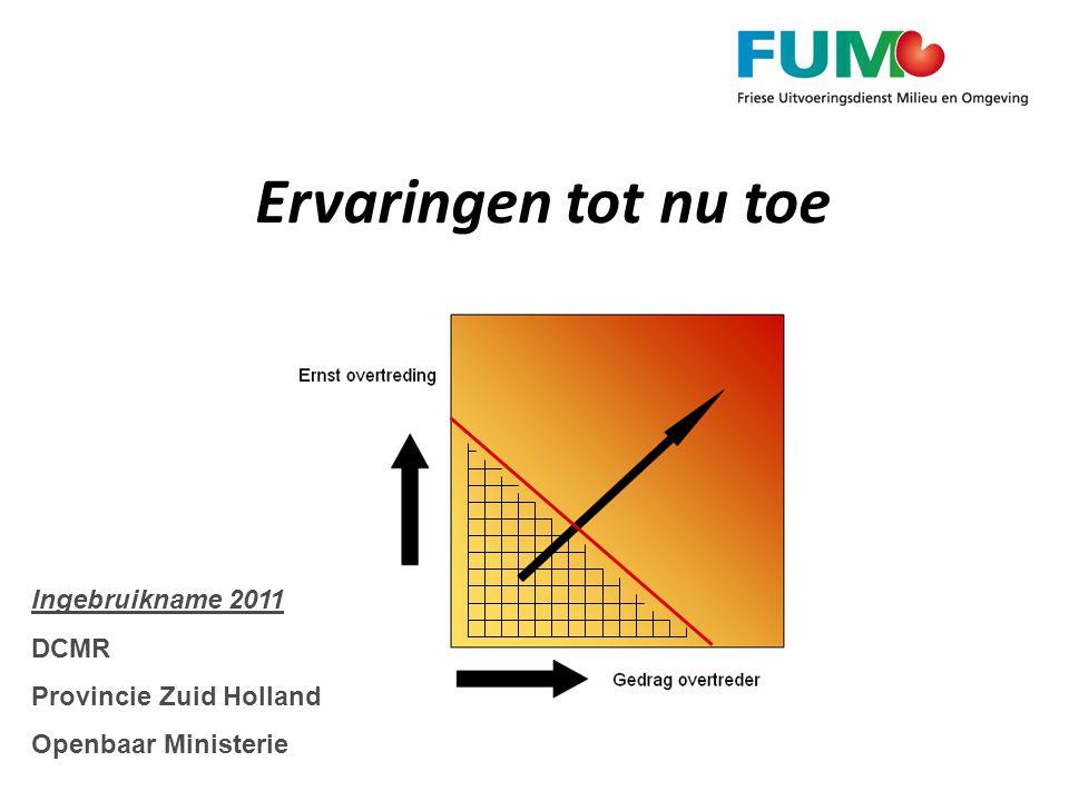 Ervaringen tot nu toe Ingebruikname 2011 DCMR Provincie Zuid Holland Openbaar Ministerie