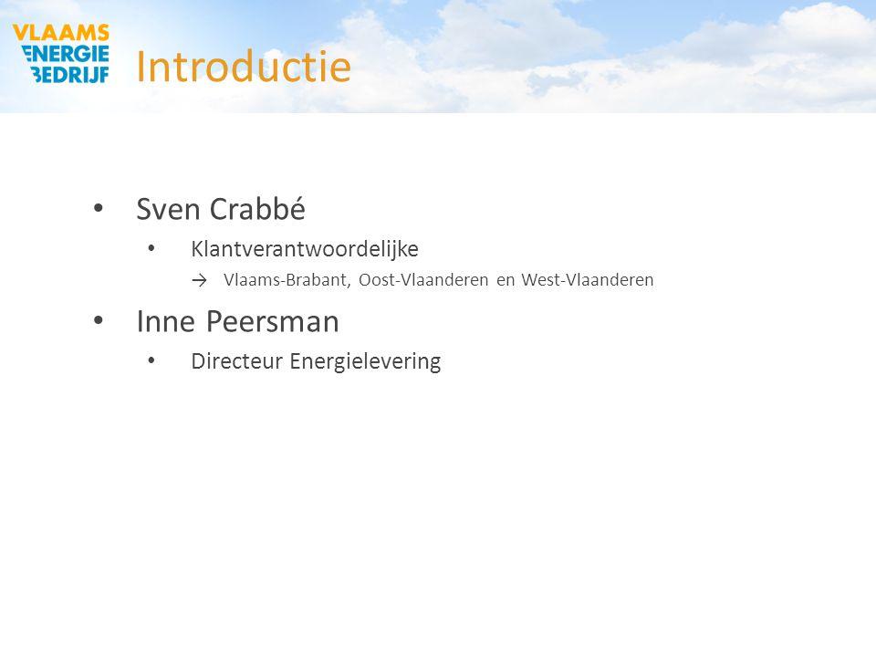 Introductie Sven Crabbé Klantverantwoordelijke →Vlaams-Brabant, Oost-Vlaanderen en West-Vlaanderen Inne Peersman Directeur Energielevering