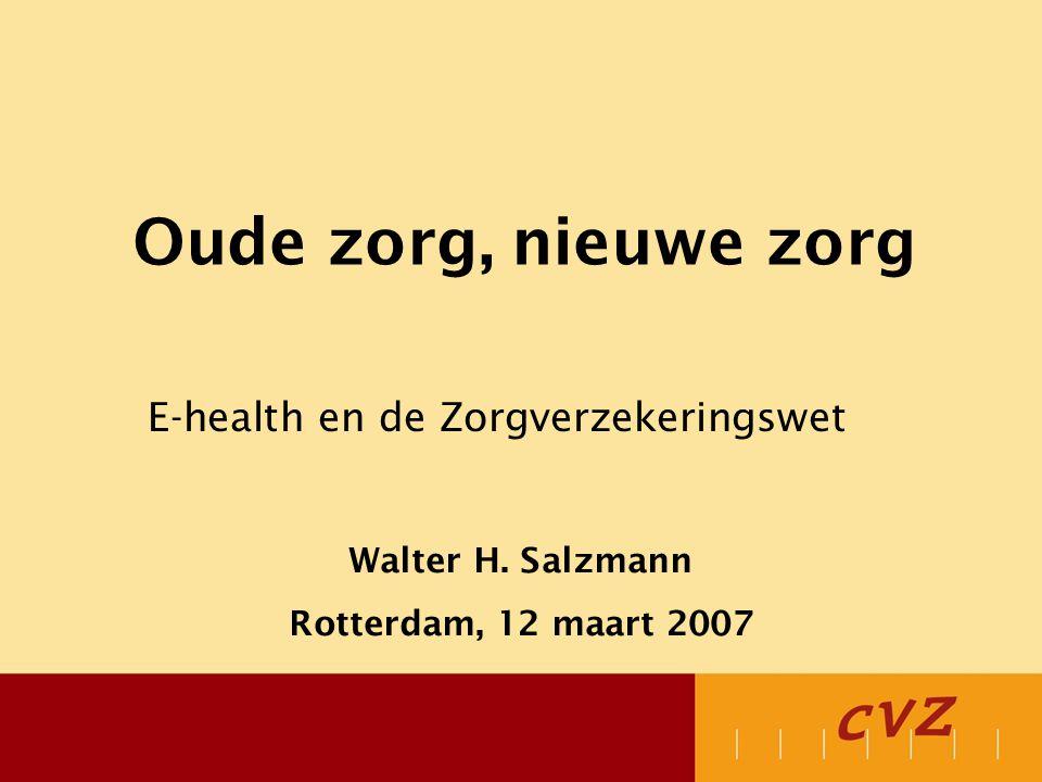 Oude zorg, nieuwe zorg E-health en de Zorgverzekeringswet Walter H.