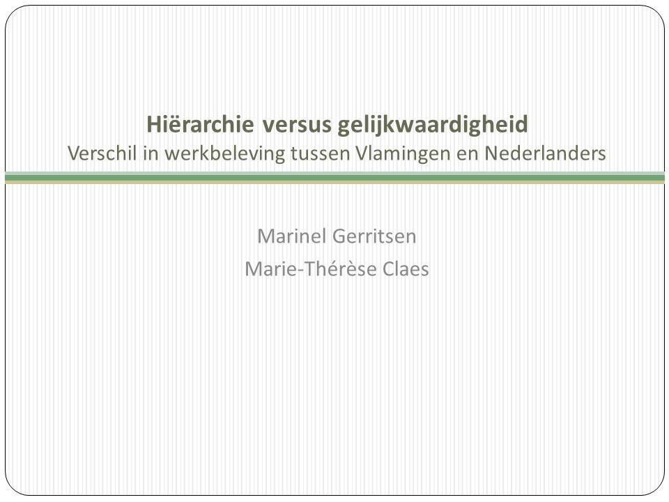 Hiërarchie versus gelijkwaardigheid Verschil in werkbeleving tussen Vlamingen en Nederlanders Marinel Gerritsen Marie-Thérèse Claes