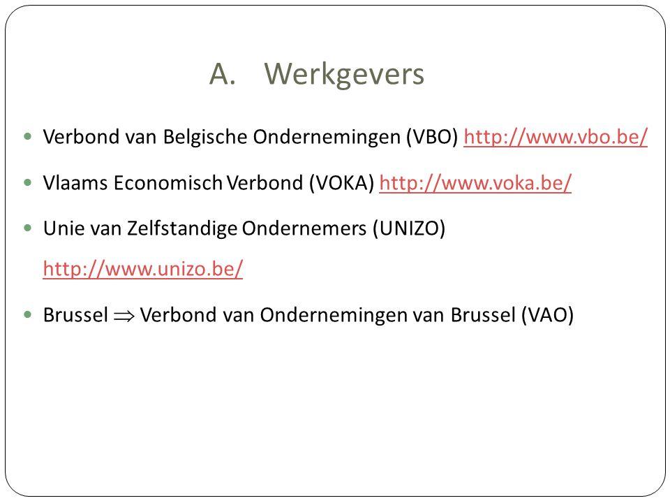 A.Werkgevers Verbond van Belgische Ondernemingen (VBO) http://www.vbo.be/http://www.vbo.be/ Vlaams Economisch Verbond (VOKA) http://www.voka.be/http:/