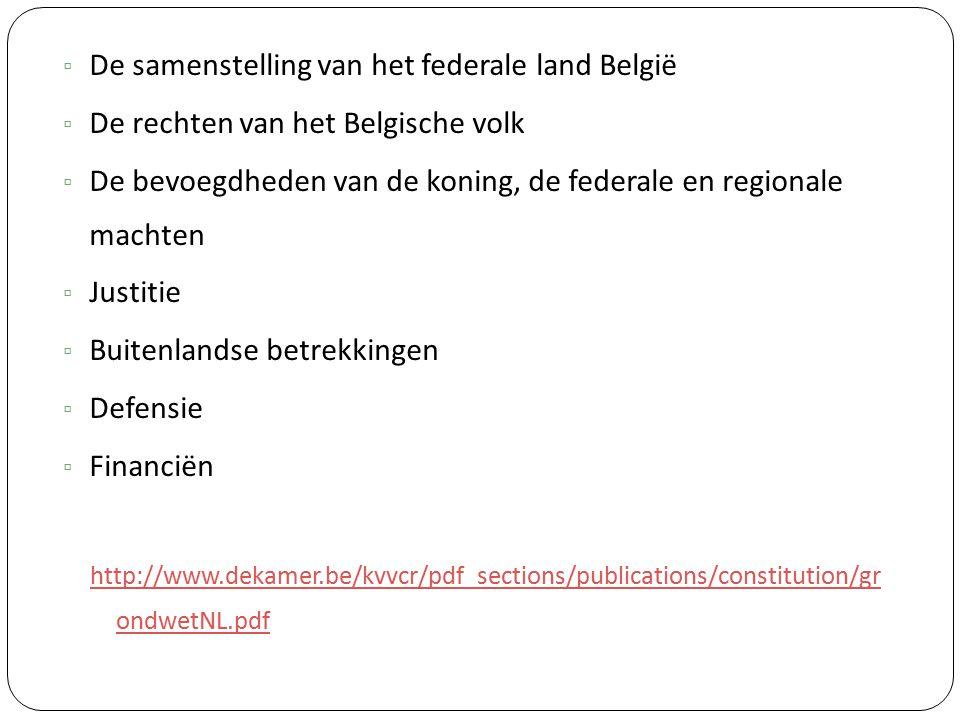 ▫ De samenstelling van het federale land België ▫ De rechten van het Belgische volk ▫ De bevoegdheden van de koning, de federale en regionale machten