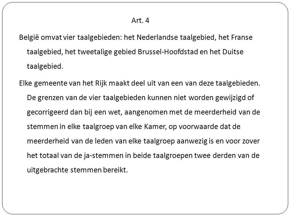 Art. 4 België omvat vier taalgebieden: het Nederlandse taalgebied, het Franse taalgebied, het tweetalige gebied Brussel-Hoofdstad en het Duitse taalge