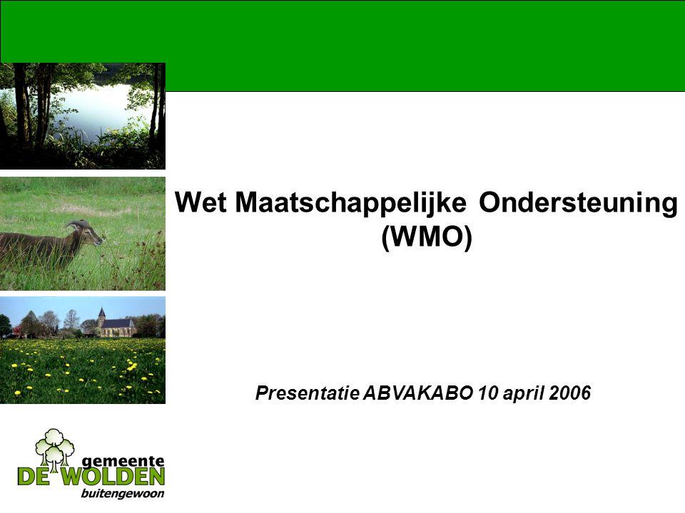 Presentatie ABVAKABO 10 april 2006 Wet Maatschappelijke Ondersteuning (WMO)