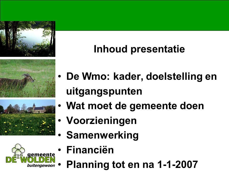 Inhoud presentatie De Wmo: kader, doelstelling en uitgangspunten Wat moet de gemeente doen Voorzieningen Samenwerking Financiën Planning tot en na 1-1-2007