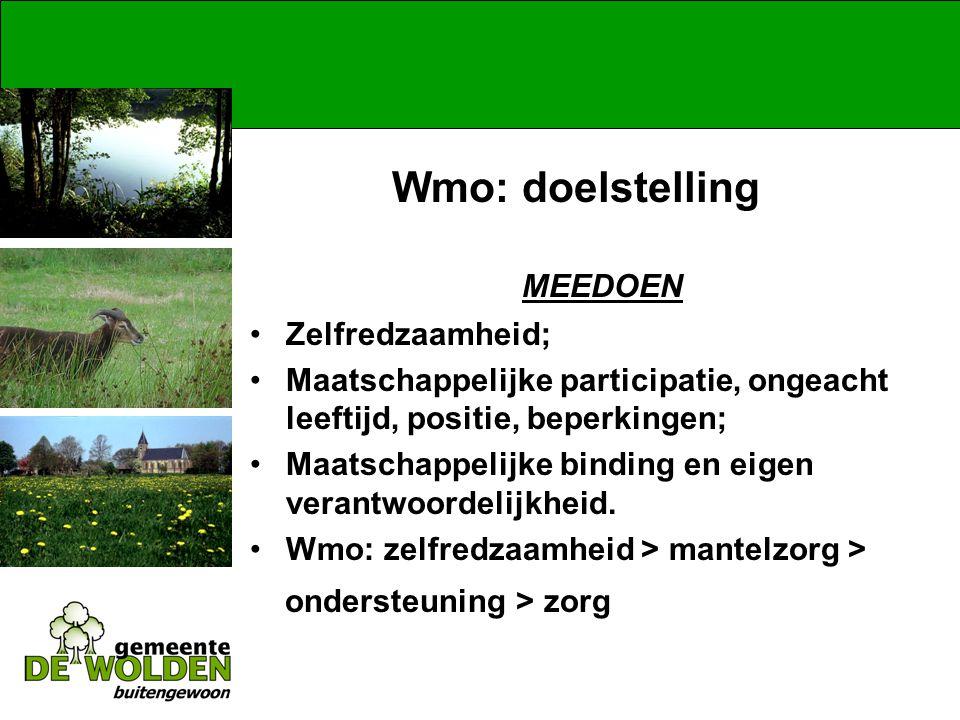 Wmo: doelstelling MEEDOEN Zelfredzaamheid; Maatschappelijke participatie, ongeacht leeftijd, positie, beperkingen; Maatschappelijke binding en eigen verantwoordelijkheid.