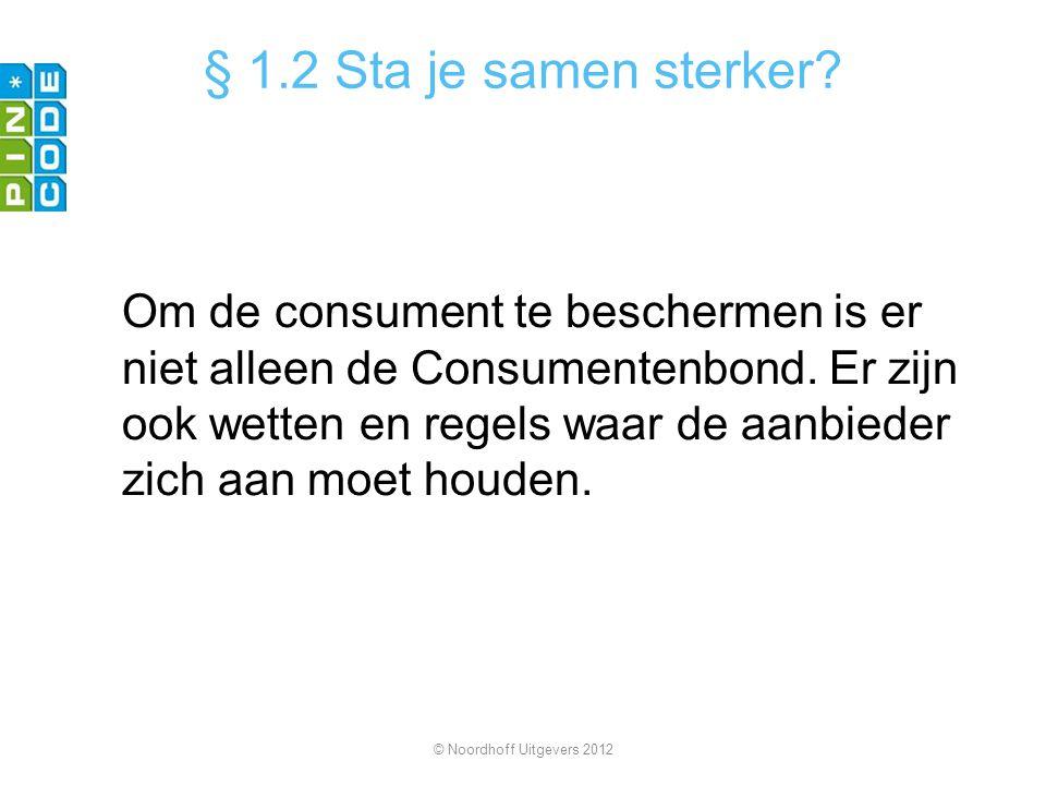 § 1.2 Sta je samen sterker? Om de consument te beschermen is er niet alleen de Consumentenbond. Er zijn ook wetten en regels waar de aanbieder zich aa
