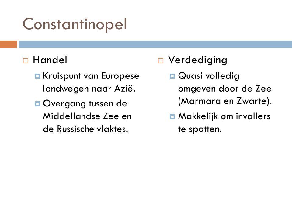 Constantinopel  Handel  Kruispunt van Europese landwegen naar Azië.  Overgang tussen de Middellandse Zee en de Russische vlaktes.  Verdediging  Q
