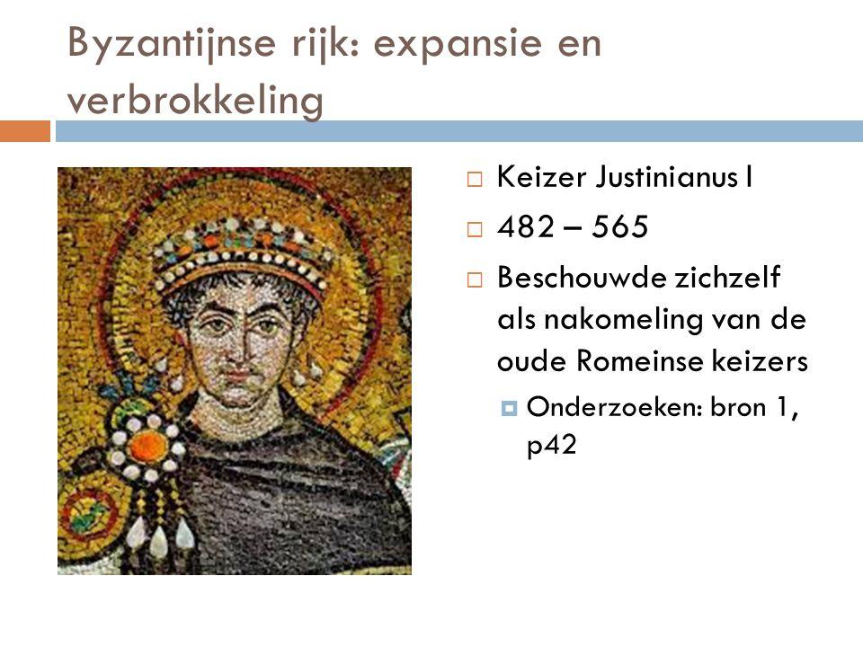 Byzantijnse rijk: expansie en verbrokkeling  Keizer Justinianus I  482 – 565  Beschouwde zichzelf als nakomeling van de oude Romeinse keizers  Ond